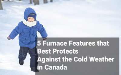 5 Furnace Features that Best Protects Against the Cold Weather in Canada