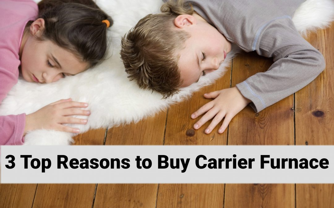 3 Top Reasons to Buy Carrier Furnace